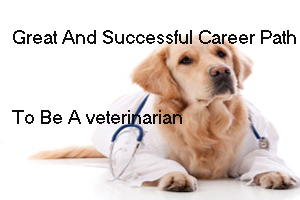 Great And Successful Career Path To Be A veterinarian
