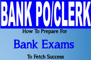 How To Prepare For Bank Exams To Fetch Success