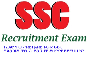 How To Prepare For SSC Exams To Clear It Successfully-
