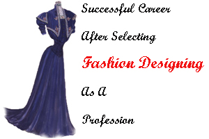 Successful Career After Selecting Fashion Designing As A Profession