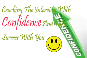 Cracking The Interview With Confidence And Take Success With You