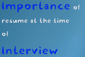 Importance Of Good Resume At The Time Of Interview