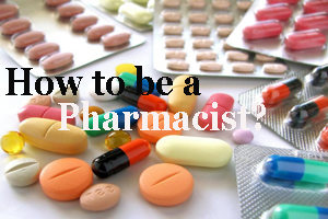 How to be a Pharmacist