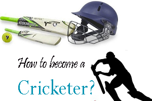 How to become a Cricketer-