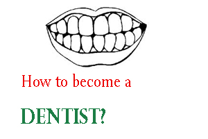 How to become a Dentist-
