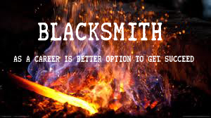 Blacksmith As A Career Is Better Option To Get Succeed