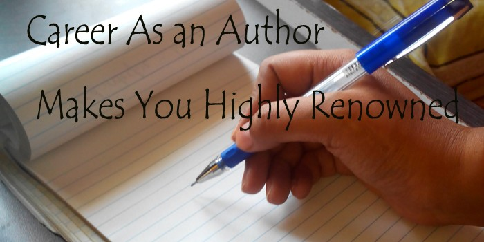 Career As An Author- Makes You Highly Renowned