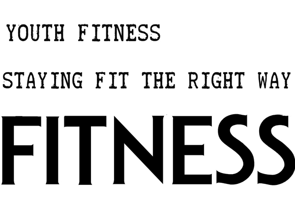 Youth Fitness: Staying Fit The Right Way
