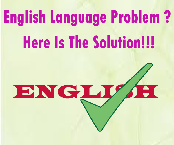 English Language Problem? Here Is The Solution!!!