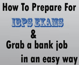 How To Prepare For IBPS Exams and grab a bank job in an easy way