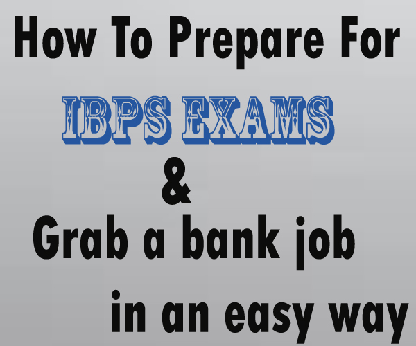 How To Prepare For IBPS PO Exams And Grab A Bank Job In An Easy Way?