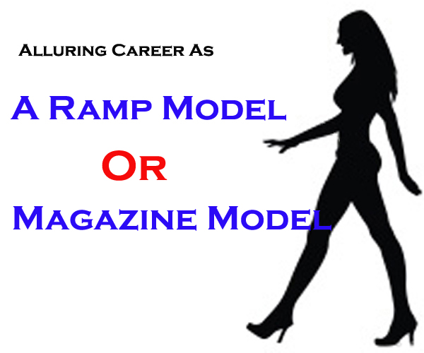Alluring Career As A Ramp Model Or A Magazine Model