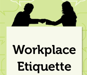 Must Follow Workplace Etiquette: A Note Especially For A Newbie