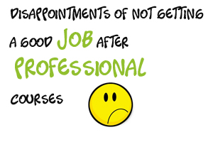 Disappointments of not getting a good job after professional courses
