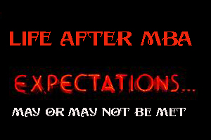 Life After MBA – Expectations May Or May Not Be Met