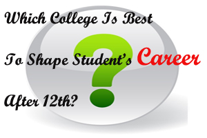 Which College Is Best To Shape Student's Career After 12th?