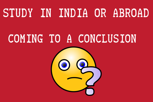 Study In India Or Abroad: Coming To A Conclusion