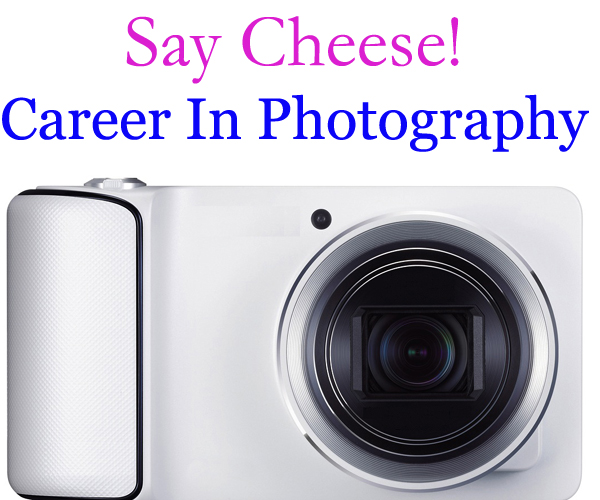 Career In Photography- Say Cheese…