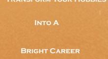 Transform Your Hobbies Into A Bright Career