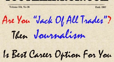 "Are You ""Jack Of All Trades""? Then Journalism Is Best Career Option For You"