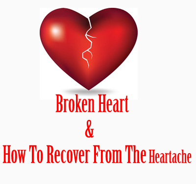 Broken Heart And How To Recover From The Heartache?