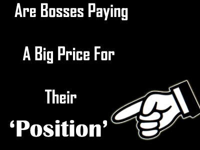 Are Bosses Paying A Big Price For Their Position?