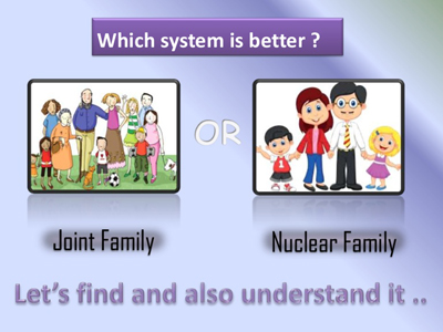 Which is Better- Joint Family or Nuclear Family?