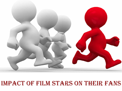 Impact Of Film Stars On Their Fans